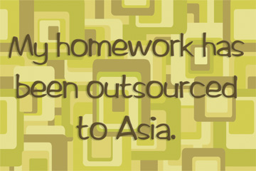 21703 Homework Outsourced to Asia - green 18 x 12