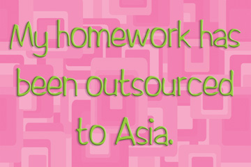21704 Homework Outsourced to Asia - pink 18 x 12
